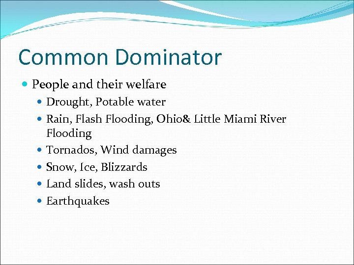 Common Dominator People and their welfare Drought, Potable water Rain, Flash Flooding, Ohio& Little