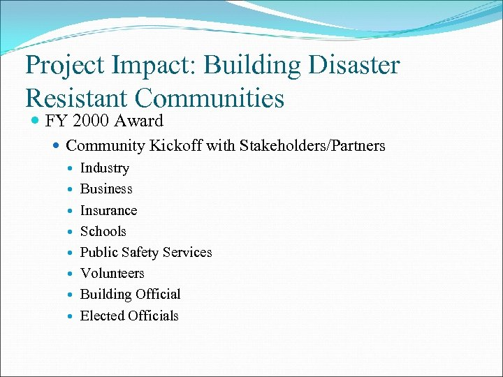 Project Impact: Building Disaster Resistant Communities FY 2000 Award Community Kickoff with Stakeholders/Partners Industry