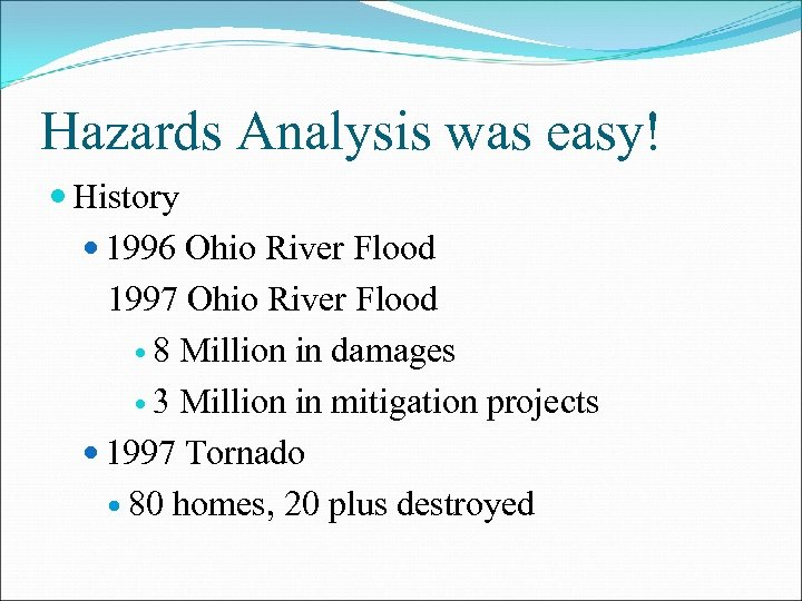 Hazards Analysis was easy! History 1996 Ohio River Flood 1997 Ohio River Flood 8