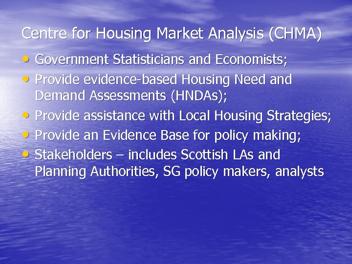 Centre for Housing Market Analysis (CHMA) • Government Statisticians and Economists; • Provide evidence-based