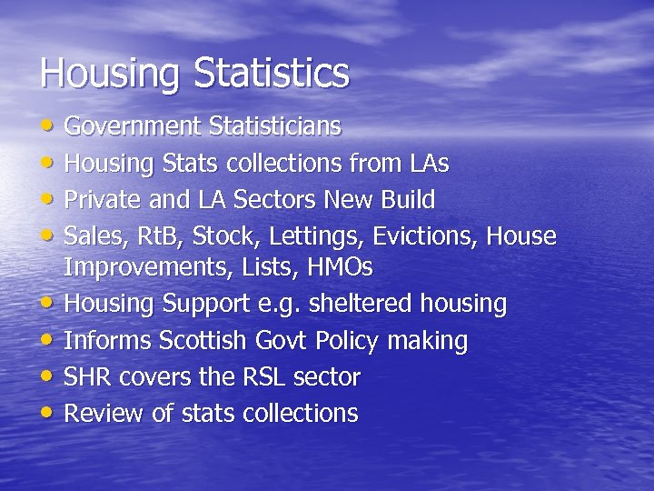 Housing Statistics • Government Statisticians • Housing Stats collections from LAs • Private and