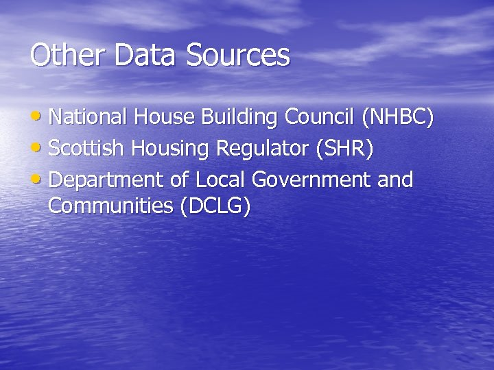 Other Data Sources • National House Building Council (NHBC) • Scottish Housing Regulator (SHR)