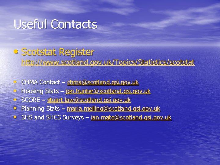 Useful Contacts • Scotstat Register http: //www. scotland. gov. uk/Topics/Statistics/scotstat • • • CHMA