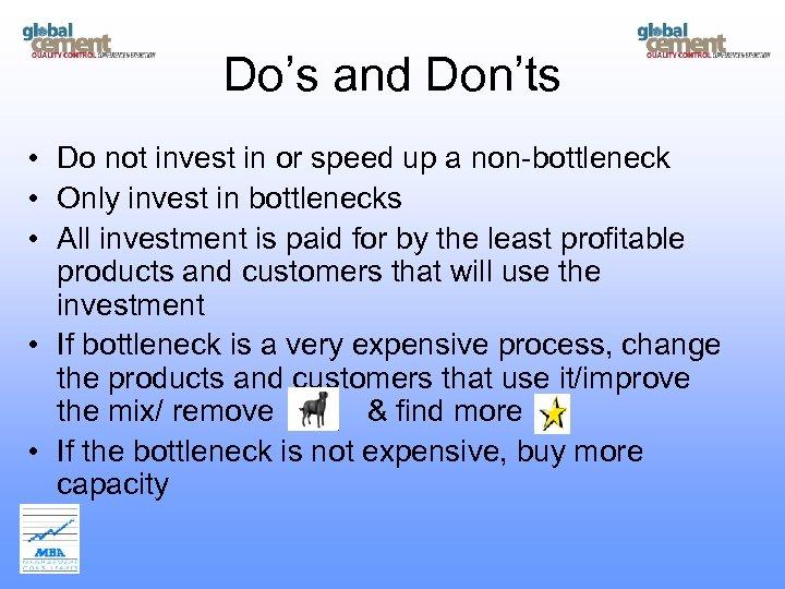 Do's and Don'ts • Do not invest in or speed up a non-bottleneck •