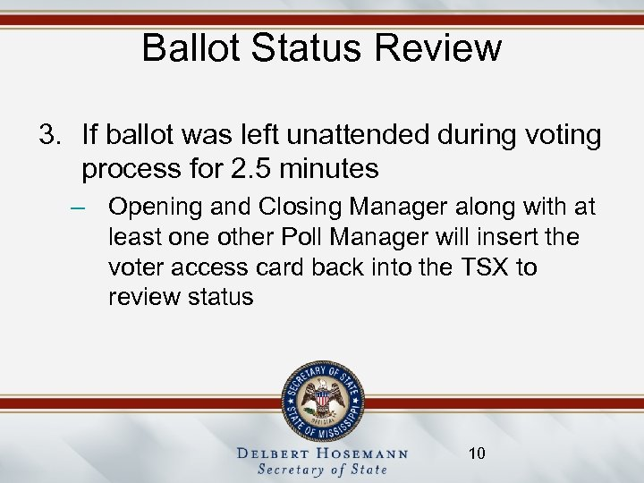 Ballot Status Review 3. If ballot was left unattended during voting process for 2.