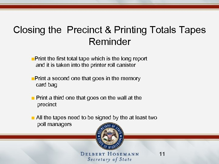 Closing the Precinct & Printing Totals Tapes Reminder ■Print the first total tape which