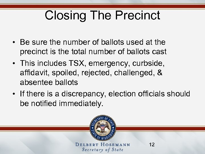 Closing The Precinct • Be sure the number of ballots used at the precinct