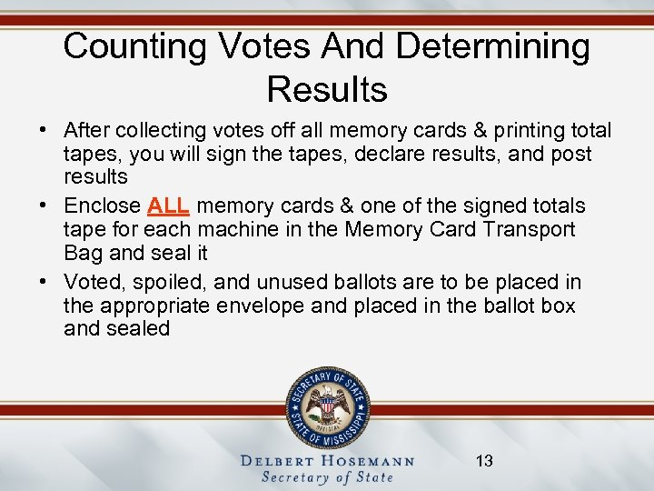 Counting Votes And Determining Results • After collecting votes off all memory cards &