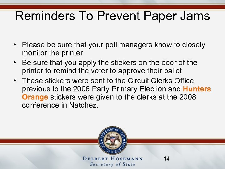 Reminders To Prevent Paper Jams • Please be sure that your poll managers know