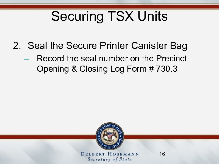 Securing TSX Units 2. Seal the Secure Printer Canister Bag – Record the seal