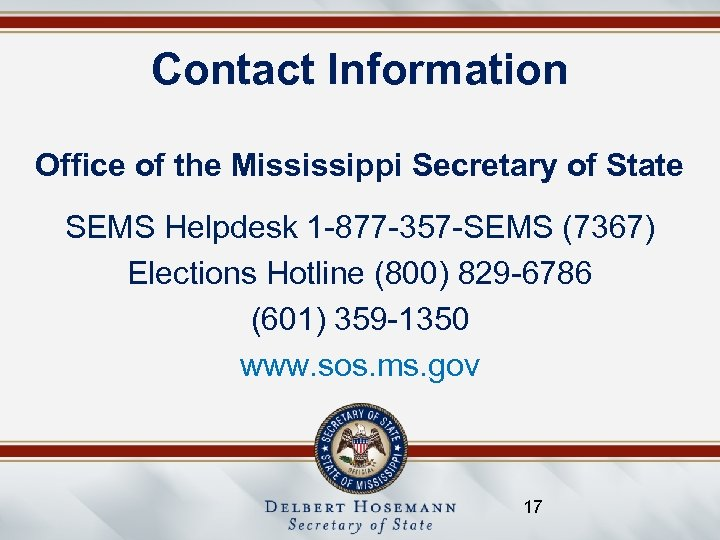 Contact Information Office of the Mississippi Secretary of State SEMS Helpdesk 1 -877 -357