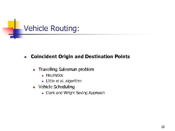 Vehicle Routing: n Coincident Origin and Destination Points n Travelling Salesman problem n n