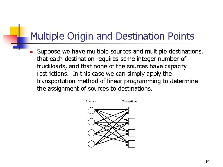 Multiple Origin and Destination Points n Suppose we have multiple sources and multiple destinations,
