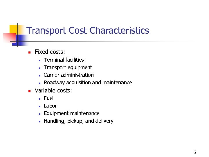 Transport Cost Characteristics n Fixed costs: n n n Terminal facilities Transport equipment Carrier