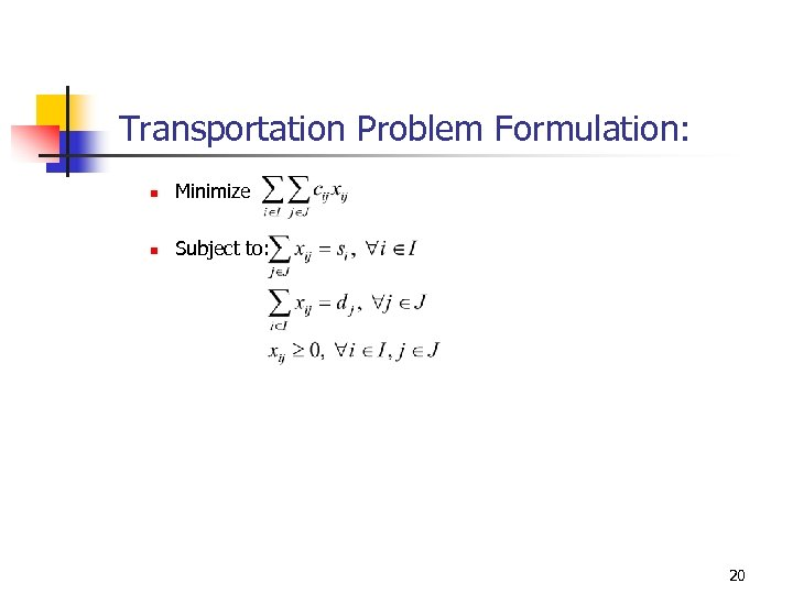 Transportation Problem Formulation: n Minimize n Subject to: 20