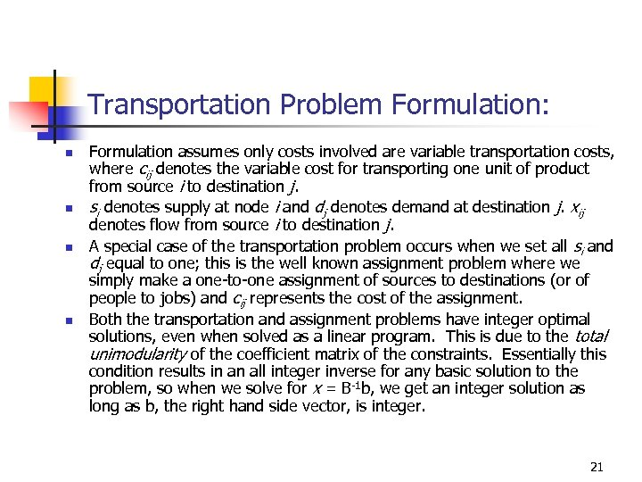 Transportation Problem Formulation: n n Formulation assumes only costs involved are variable transportation costs,