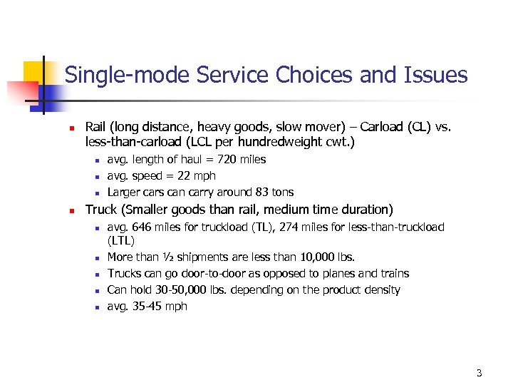Single-mode Service Choices and Issues n Rail (long distance, heavy goods, slow mover) –