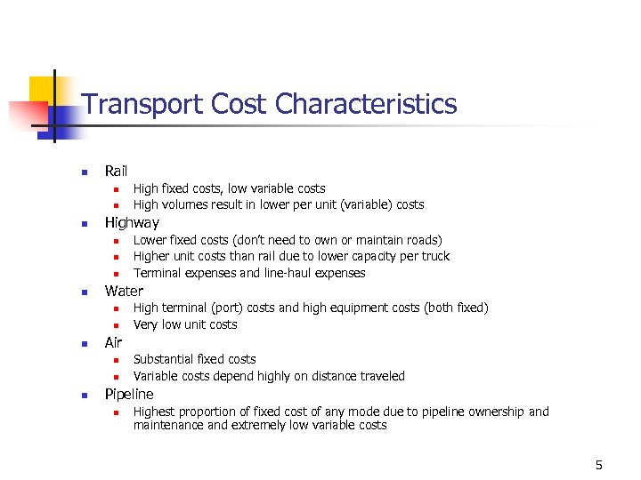 Transport Cost Characteristics n Rail n n n Highway n n n High terminal