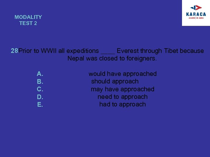 MODALITY TEST 2 Prior to WWII all expeditions ____ Everest through Tibet because 28.