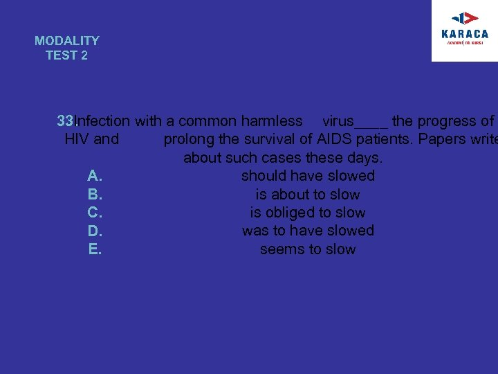 MODALITY TEST 2 33. Infection with a common harmless virus____ the progress of HIV