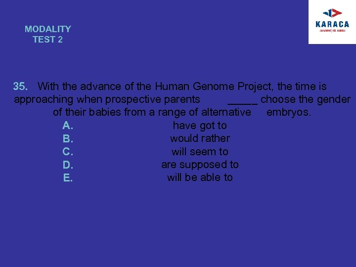 MODALITY TEST 2 35. With the advance of the Human Genome Project, the time