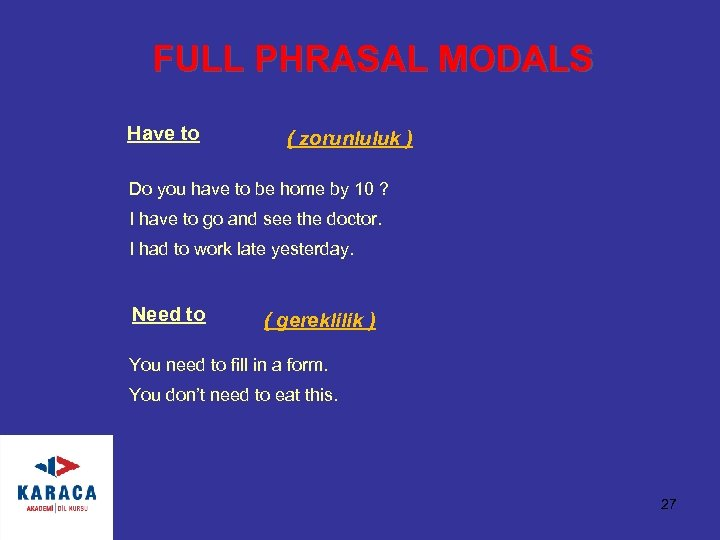 FULL PHRASAL MODALS Have to ( zorunluluk ) Do you have to be home