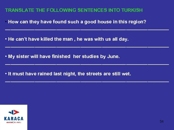 TRANSLATE THE FOLLOWING SENTENCES INTO TURKISH • How can they have found such a