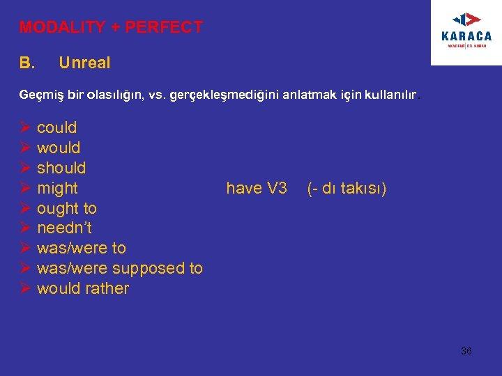 MODALITY + PERFECT B. Unreal Geçmiş bir olasılığın, vs. gerçekleşmediğini anlatmak için kullanılır. Ø