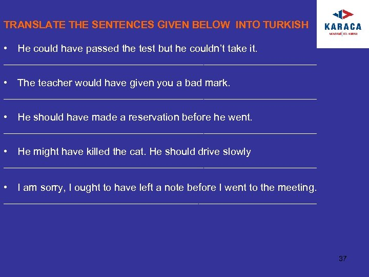 TRANSLATE THE SENTENCES GIVEN BELOW INTO TURKISH • He could have passed the test