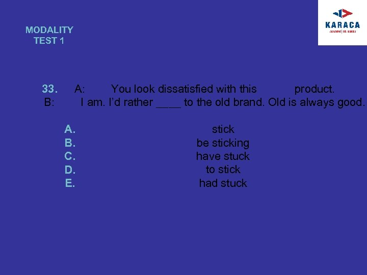 MODALITY TEST 1 33. B: A: You look dissatisfied with this product. I am.