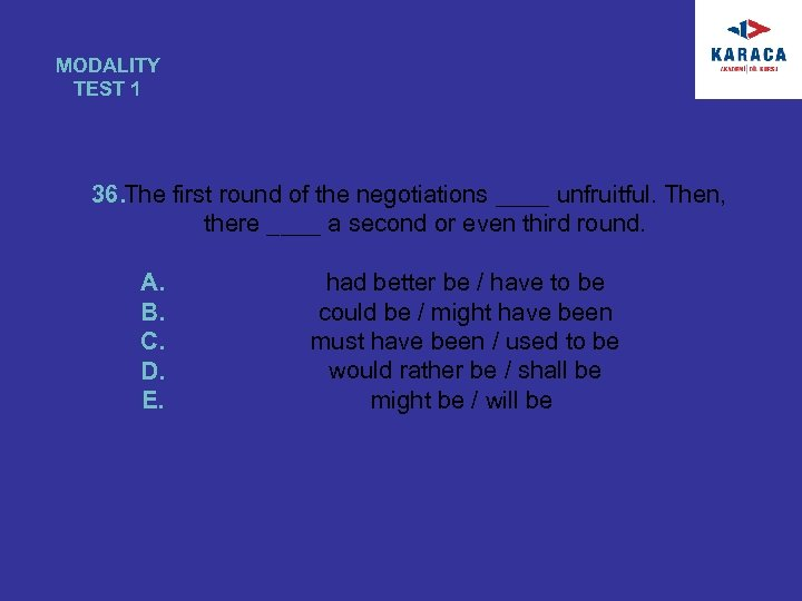 MODALITY TEST 1 36. The first round of the negotiations ____ unfruitful. Then, there