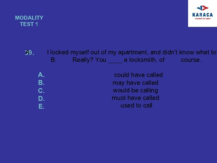 MODALITY TEST 1 A: 39. I locked myself out of my apartment, and didn't