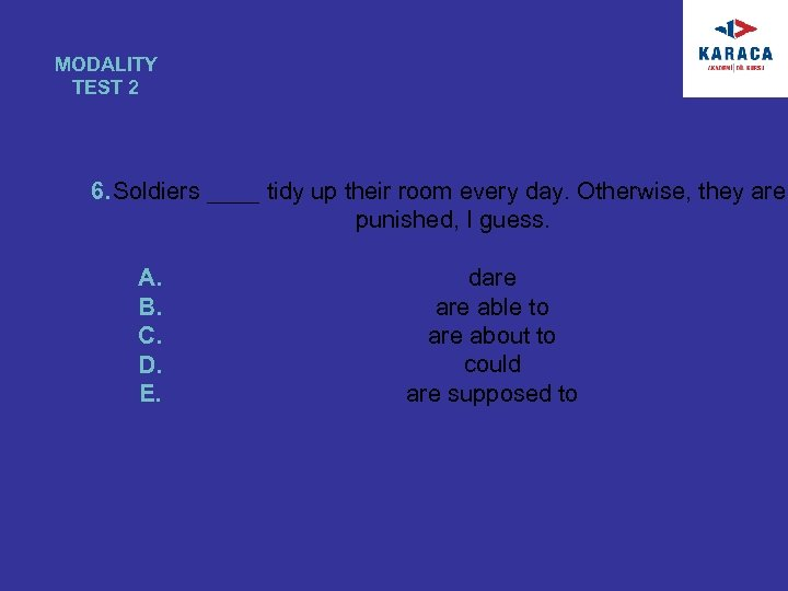 MODALITY TEST 2 6. Soldiers ____ tidy up their room every day. Otherwise, they