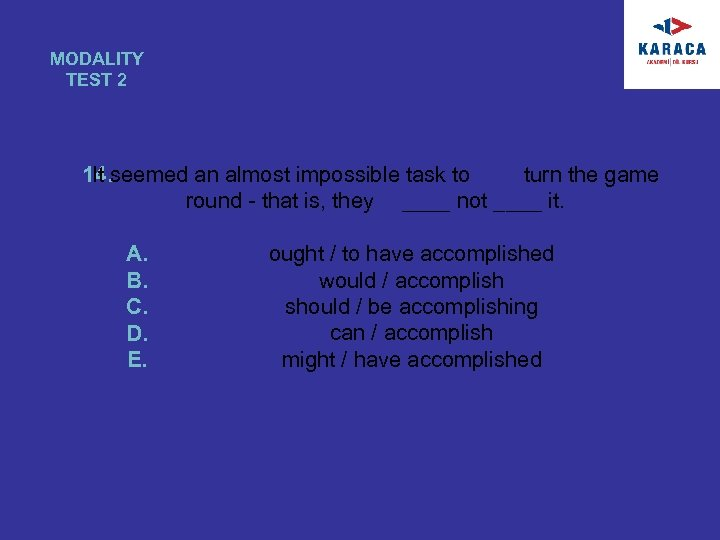 MODALITY TEST 2 14. seemed an almost impossible task to It turn the game
