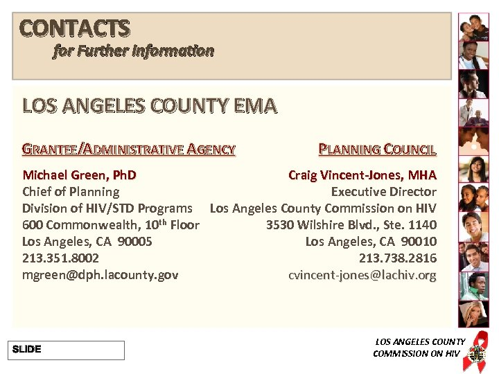 CONTACTS for Further Information LOS ANGELES COUNTY EMA GRANTEE/ADMINISTRATIVE AGENCY PLANNING COUNCIL Michael Green,