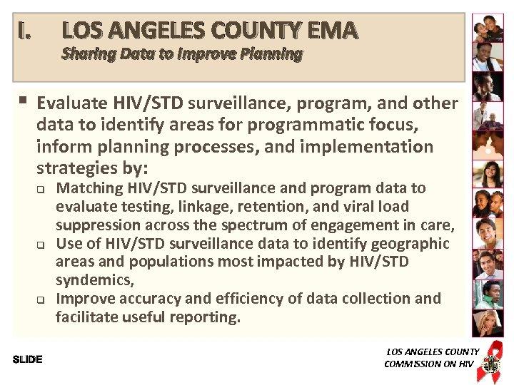 I. § LOS ANGELES COUNTY EMA Sharing Data to Improve Planning Evaluate HIV/STD surveillance,