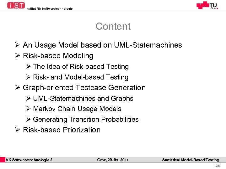 Institut für Softwaretechnologie Content Ø An Usage Model based on UML-Statemachines Ø Risk-based Modeling