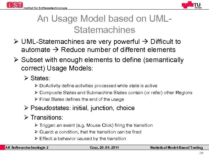 Institut für Softwaretechnologie An Usage Model based on UMLStatemachines Ø UML-Statemachines are very powerful