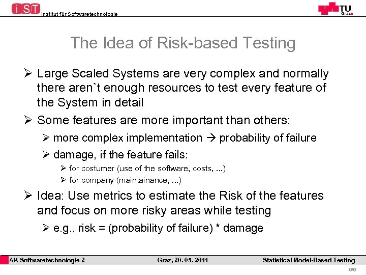 Institut für Softwaretechnologie The Idea of Risk-based Testing Ø Large Scaled Systems are very