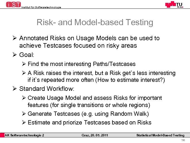 Institut für Softwaretechnologie Risk- and Model-based Testing Ø Annotated Risks on Usage Models can
