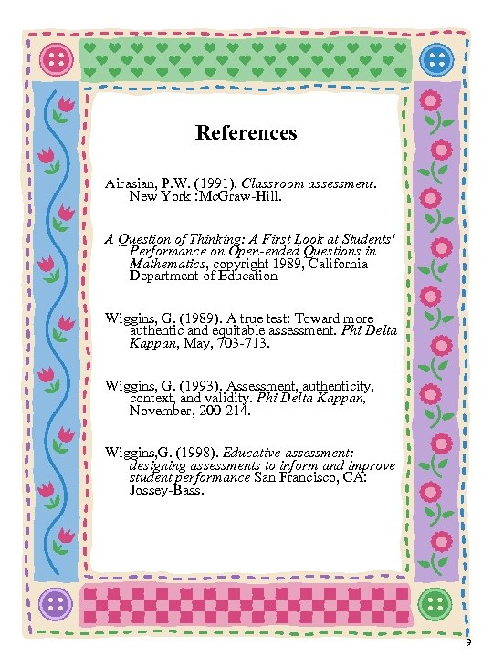 References Airasian, P. W. (1991). Classroom assessment. New York : Mc. Graw-Hill. A Question