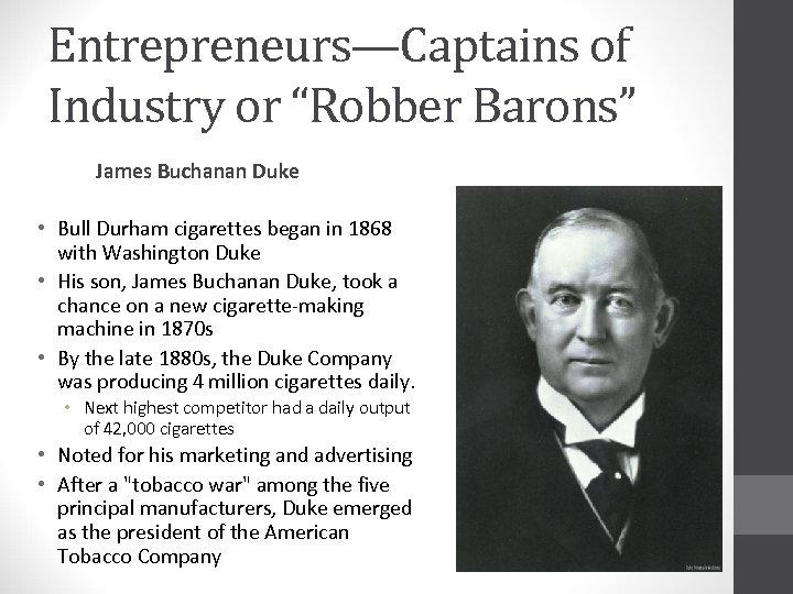 """Entrepreneurs—Captains of Industry or """"Robber Barons"""" James Buchanan Duke • Bull Durham cigarettes began"""