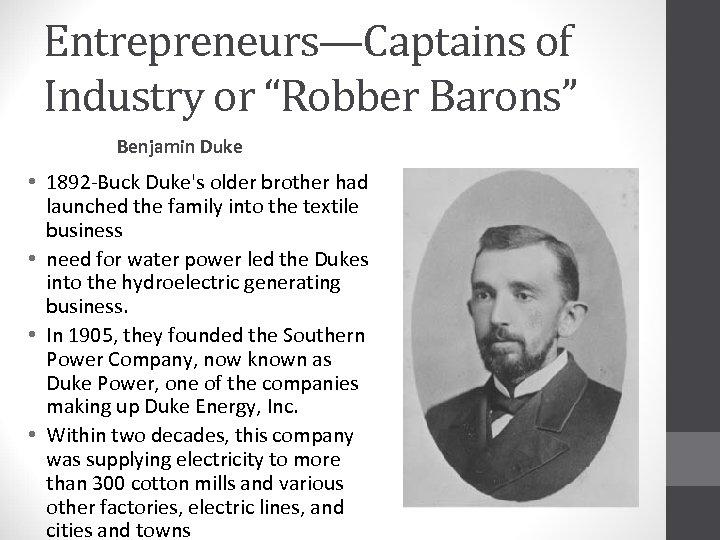 """Entrepreneurs—Captains of Industry or """"Robber Barons"""" Benjamin Duke • 1892 -Buck Duke's older brother"""