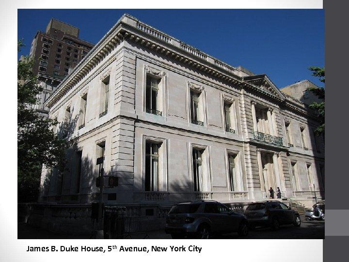 James B. Duke House, 5 th Avenue, New York City