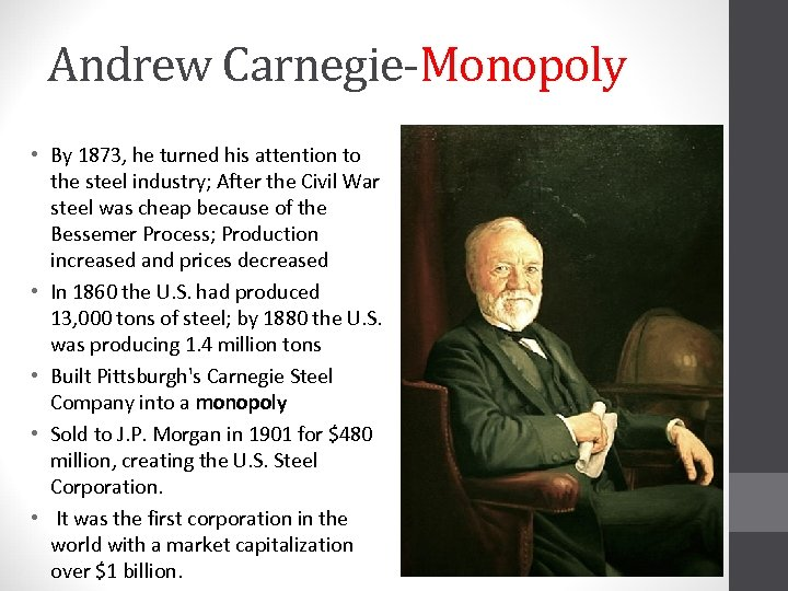 Andrew Carnegie-Monopoly • By 1873, he turned his attention to the steel industry; After