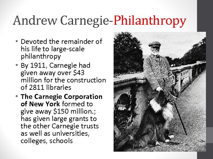 Andrew Carnegie-Philanthropy • Devoted the remainder of his life to large-scale philanthropy • By