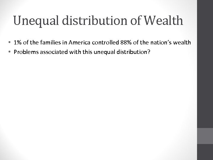 Unequal distribution of Wealth • 1% of the families in America controlled 88% of