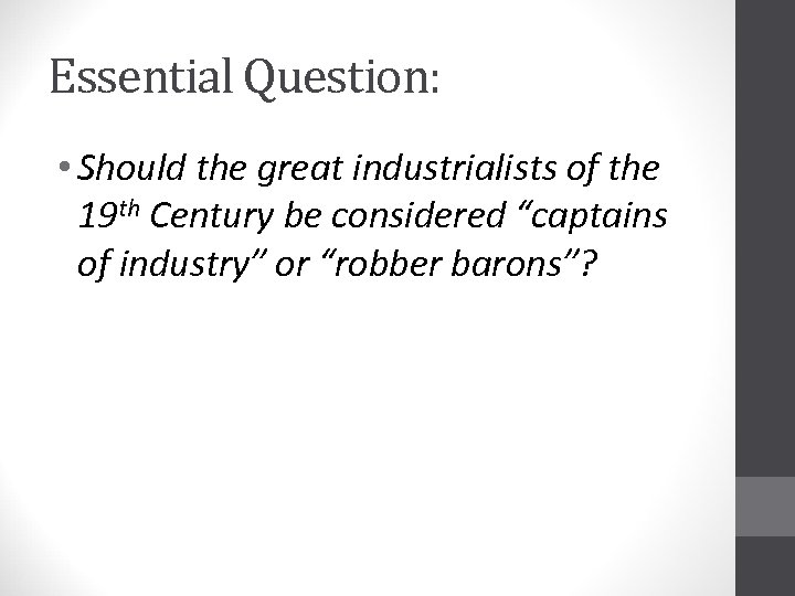 Essential Question: • Should the great industrialists of the 19 th Century be considered