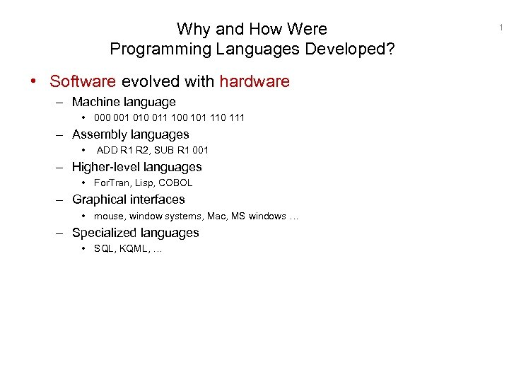 Why and How Were Programming Languages Developed? • Software evolved with hardware – Machine