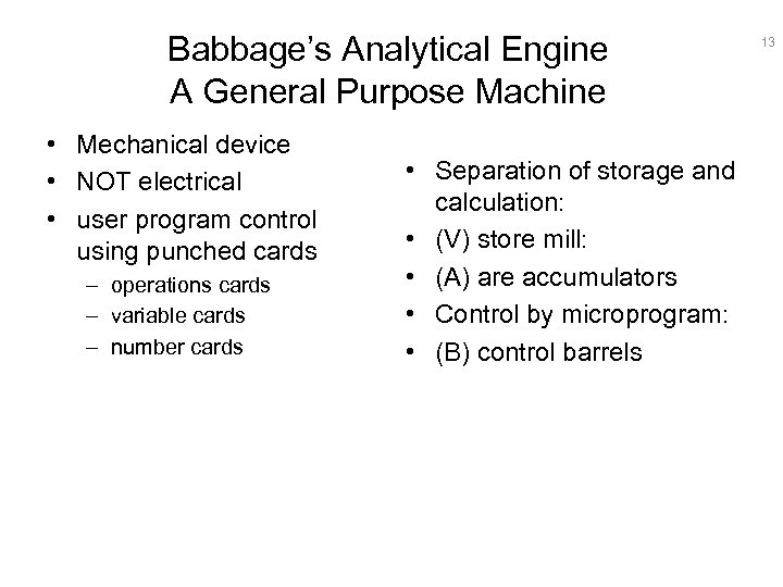 Babbage's Analytical Engine A General Purpose Machine • Mechanical device • NOT electrical •